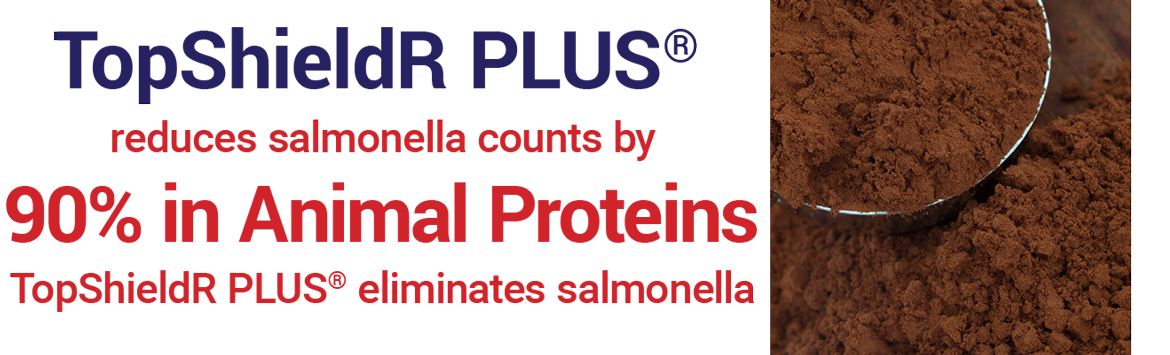 Top ShieldR Plus reduces salmonella counts by 90% in animal proteins.